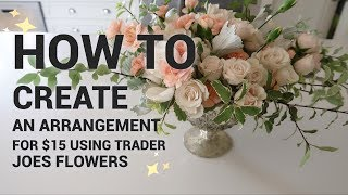 HOW TO MAKE a $15 Flower Arrangement with *only* TRADER JOES FLOWERS!