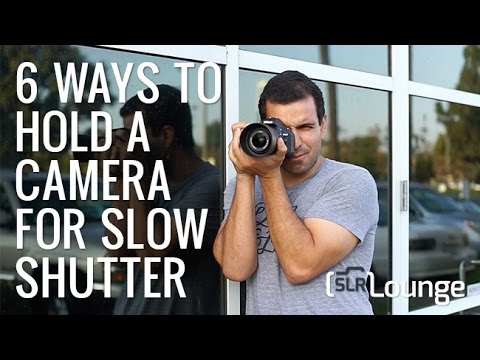 6 Ways to Hold a Camera for Slow Shutter Speeds and Sharp Images | Photography 101