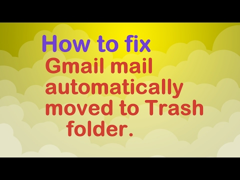 How to fix mail automatically moved to trash folder in Gmail.