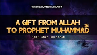 A Gift From Allah to Prophet Muhammad (ﷺ) | Omar Suleiman | Yaseen Media
