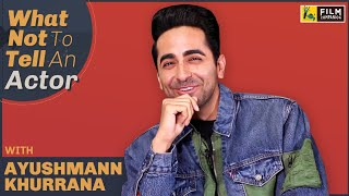 Ayushmann Khurrana On What Not To Tell An Actor | Film Companion