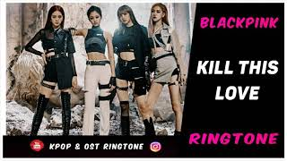 0 20 MB] Download BLACKPINK - KILL THIS LOVE (RINGTONE) #1