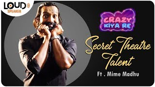 Secret Theatre Talent with #Mime Madhu | Crazy Kiya Re | Loud Speaker