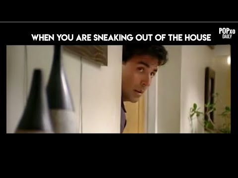When You Are Sneaking Out Of The House - POPxo