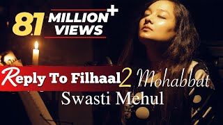 Reply To Filhaal2 Mohabbat   Swasti Mehul