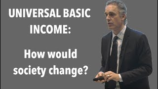 Jordan Peterson: How would life change with Universal Basic Income?