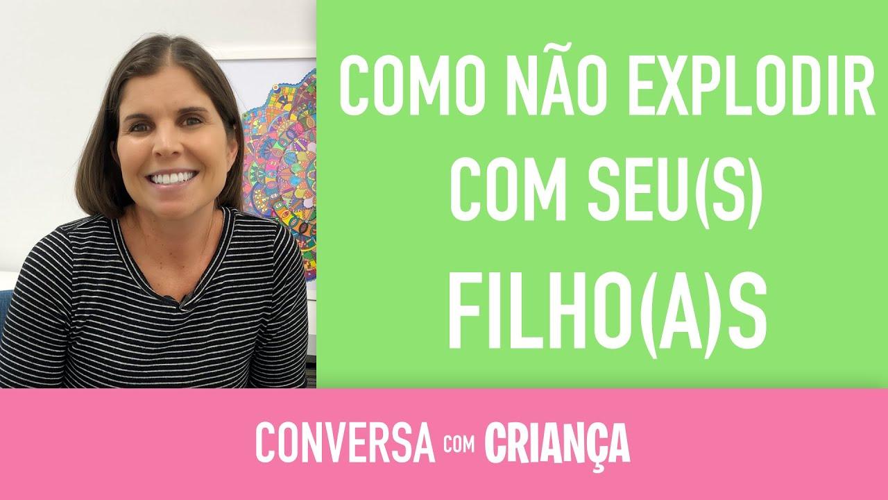 COMO NÃO EXPLODIR COM SEU(S) FILHO(A)S - Conversa com Criança