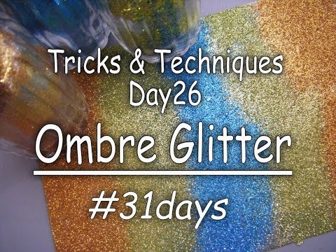 31Days: Tricks & Techniques: Day26 How to Ombre Glitter