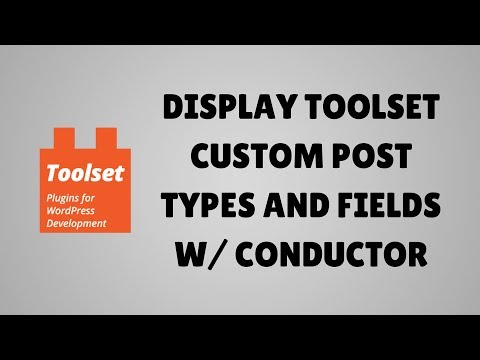How to display Toolset custom post types and fields with Conductor