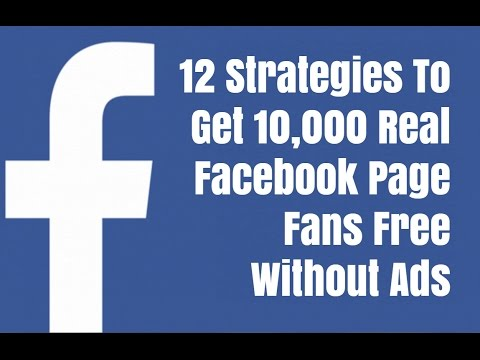 12 Strategies To Get 10,000 Real Facebook Page Fans Free Without Ads