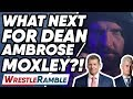 What Next For Dean Ambrose Jon Moxley WrestleTalks WrestleRamble