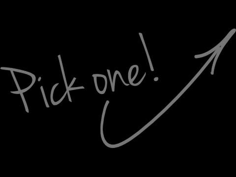 Pick One...