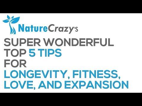 Super Wonderful Top 5 Tips for Longevity, Fitness, Love, and Expansion