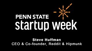 Penn State Startup Week 2017 - Steve Huffman, CEO & Co-Founder of Reddit and Hipmunk