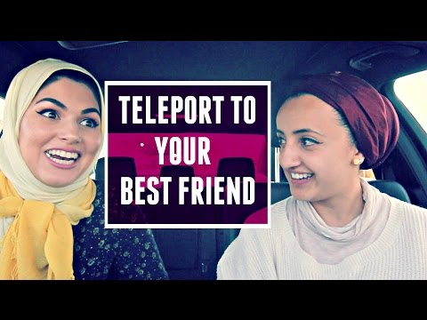 TELEPORTING TO YOUR BEST FRIEND