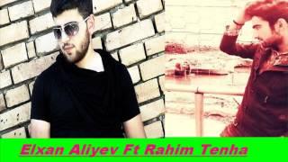 Elxan Aliyev Ft Rahim Tenha Yaman Agriyir Ureyim 2016 yep yeni