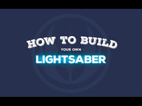 How to Build Your Own Lightsaber