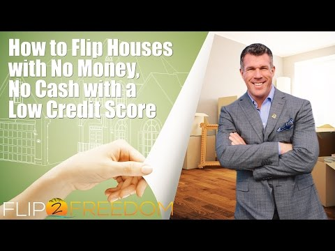 How to Flip Houses with No Money, No Cash with a Low Credit Score