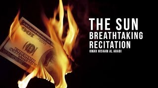 THE SUN - Breathtaking Recitation - Omar Hisham Al Arabi