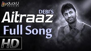 Aitraaz  ● Official Full Song ● Debi Makhsoospuri ● New Punjabi Songs 2016 ● Prince Ghuman ● HD