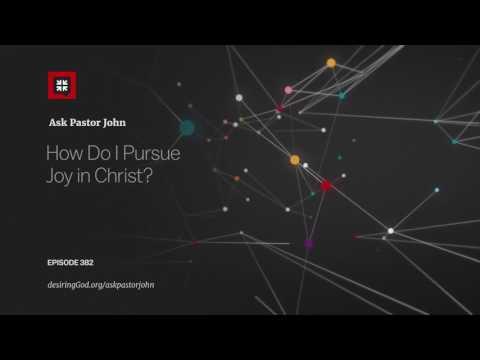 How Do I Pursue Joy in Christ? // Ask Pastor John