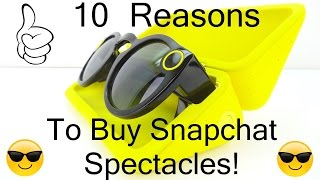10 Reasons To Buy Snapchat Spectacles!