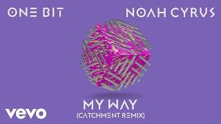 One Bit, Noah Cyrus - My Way (Catchment Remix) (Audio)