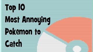 Top 10 Most Annoying Pokemon to Catch (and how to catch them)