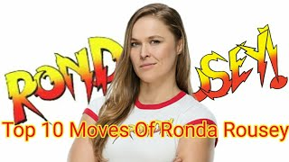 Top 10 Moves Of Rowdy Ronda Rousey