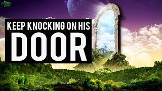 Keep Knocking On His Door!