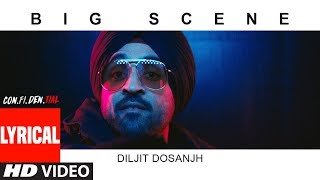BIG SCENE With Lyrics | CON.FI.DEN.TIAL | Diljit Dosanjh | Latest Song 2018
