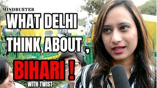 WHAT DELHI THINK ABOUT BIHARI | PUBLIC REACTION | MINDBUSTER (DELHI, INDIA)