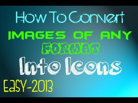 Convert any image [PNG, JPEG, GIF, BMP] To An Icon: Windows 7, Windows Vista, Windows XP [2013]