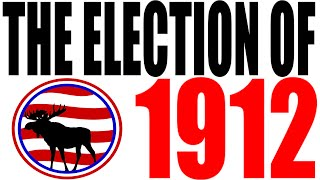 The Election of 1912 Explained