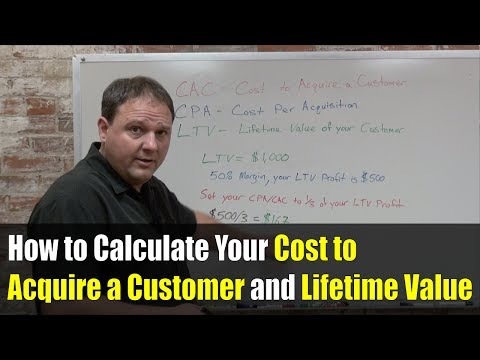 How to Calculate Your Cost to Acquire a Customer and Lifetime Value