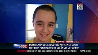 Dominicana que ahogó hijo autista en Miami enfrenta pena de muerte según ley de Florida