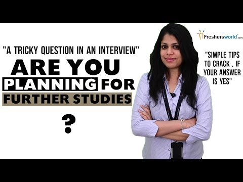 ARE YOU PLANNING FOR FURTHER STUDIES? INTERVIEW QUESTION