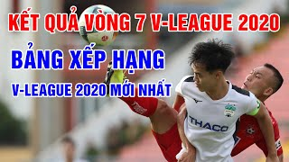 Kết quả vòng 7 V-League 2020 | Bảng xếp hạng V-League 2020 mới nhất