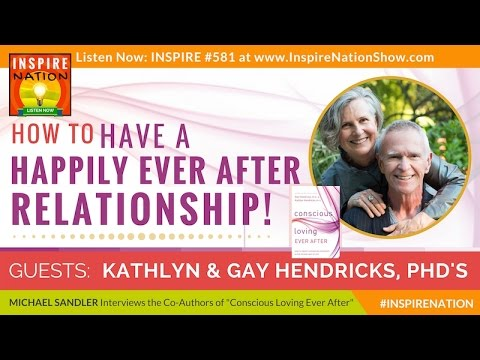 🌟GAY & KATHLYN HENDRICKS How to Have a Happily Ever After Relationship | Conscious Loving Ever After
