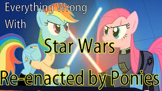 (Parody)Everything Wrong With Star Wars Re-enacted by Ponies