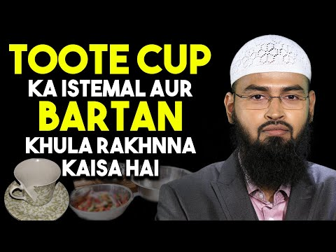 Toote Cup Ka Istemal Aur Bartan Khula Rakhne Ke Bare Me
