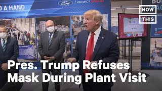 Trump Breaks Michigan Law by Not Wearing Mask at Ford Motor Plant   NowThis