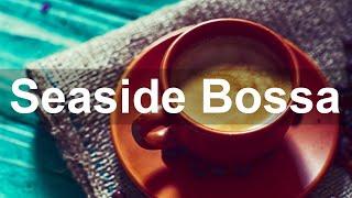 Seaside Jazz - Good Mood Bossa Nova and Jazz Cafe Music to Relax
