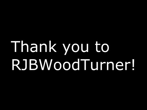 Special thanks you to RJBWoodTurner