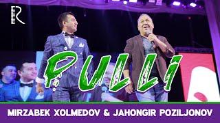 Mirzabek Xolmedov (Mirzo teatri) & Jahongir Poziljonov (Bojalar) - Pulli