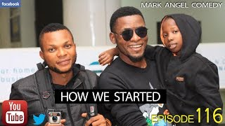 HOW WE STARTED (Mark Angel Comedy) (Episode 116)
