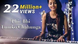 Phir Bhi Tumko Chahunga - Half Girlfriend | Female Cover Version by Ritu Agarwal