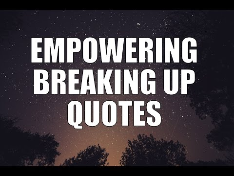 Empowering Breaking Up Quotes
