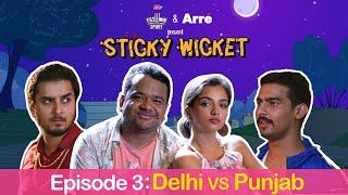 Sticky Wicket EP 3 | Gedi Gone Wrong - DC vs Kings XI ft. Aashqeen, Ahsaas & Kumar Varun