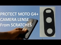 Protect Moto G4 Plus Camera from Scratches   Solution   Remover
